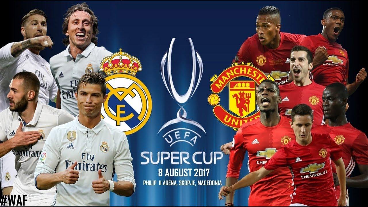 Siêu cúp châu Âu 2017: Real Madrid – MU và những điều cần biết