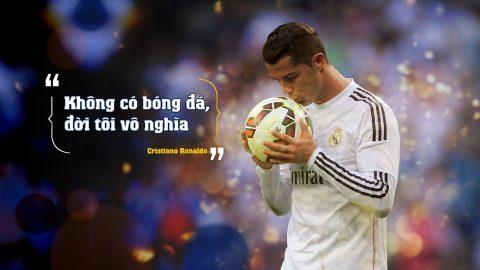 10 câu nói đầy cảm hứng của Cristiano Ronaldo khiến tất cả nể phục
