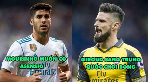 TIN CHUYỂN NHƯỢNG NGÀY 11/01: Giroud sang Trung Quốc chơi bóng; Mourinho muốn có Asensio