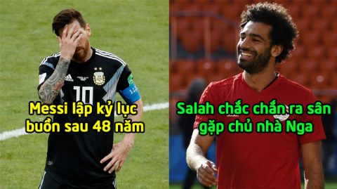 Tin nóng World Cup 17/6: Messi lập kỷ lục buồn sau 48 năm; Salah chắc chắn ra sân, chờ gieo sầu cho đội chủ nhà