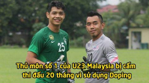 5 tháng sau khi làm nên kỳ tích tại VCK U23 châu Á 2018, sao U23 Malaysia CHÍNH THỨC nhận án phạt từ AFC vì sử dụng chất cấm