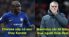 Chuyển nhượng 19/06: Chelsea nhắm sao lạ thay Kante, MU chi 40 triệu cho người thừa Real Madrid