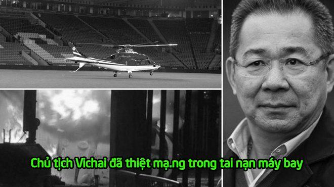 XÁC NHẬN: Không có phép màu nào cả, Chủ tịch Leicester City đã thiệt m.ạ.n.g sau vụ t.a.i n.ạ.n máy bay