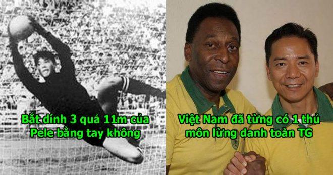 """Bí mật ít ai biết về người nhện VN bắt dính 3 quả 11m của Pele, tất cả cúi đầu suy tôn ông là """"Đệ nhất thủ môn châu Á"""""""