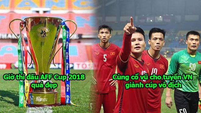 Lịch thi đấu CHÍNH THỨC của Việt Nam tại AFF Cup 2018: Ngày đẹp, giờ đẹp, không thể bỏ lỡ!