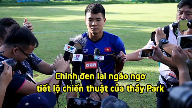 """AFF Cup 2018: """"Chinh đen"""" bất ngờ tiết lộ chiến thuật của thầy Park, thế có c.h.ế.t không cơ chứ!"""