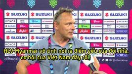 HLV Myanmar vô tình tiết lộ điểm yếu tai hại của đội nhà trước trận đấu quan trọng gặp Việt Nam