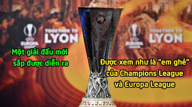 """CHÍNH THỨC: Đứa """"Em g.h.ẻ"""" của Champions League và Europa League sắp được ra đời"""