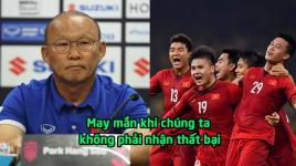 """Thầy Park: """"Tôi cảm thấy thật may mắn khi tuyển Việt Nam chưa thua"""""""