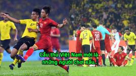 """CĐV Malaysia: """"Cầu thủ Việt Nam chơi xấu hơn chúng tôi, đã thế còn hay ăn vạ"""""""