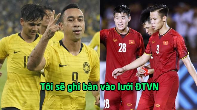 """Tiền đạo số 1 của Malaysia: """"Tôi đã có cách khoan thủng hàng thủ tuyển Việt Nam, hãy chờ xem"""""""