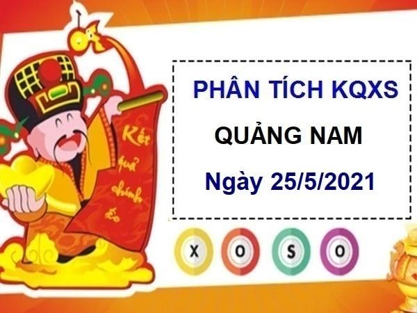 Phân tích KQXSQNM ngày 25/5/2021 – Phân tích xổ số Quảng Nam thứ 3 hôm nay