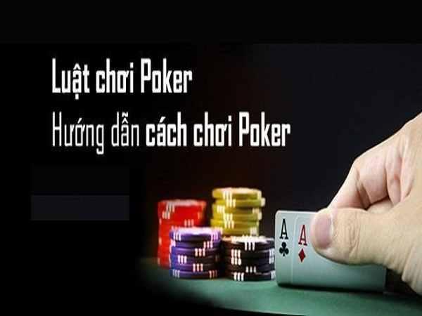 Hướng dẫn luật chơi Poker dễ hiểu cho người chơi mới