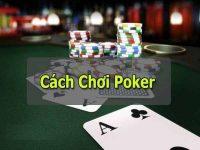 Cách chơi bài Poker – Hướng dẫn luật chơi Poker dễ hiểu